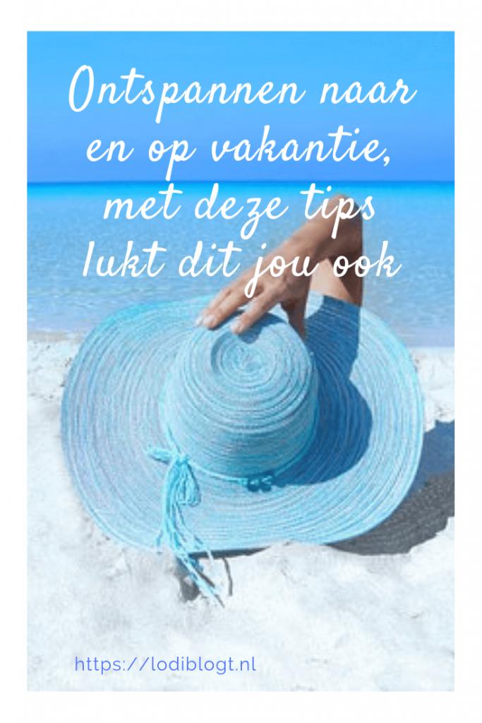 Ontspannen naar en op vakantie, met deze tips lukt dit jou ook #tips #ideas
